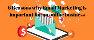6 Reasons Why Email Marketing Is Important For Online Business