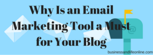 Why Is an Email Marketing Tool a Must for Your Blog