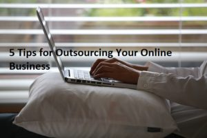Tips for Outsourcing Your Online Business