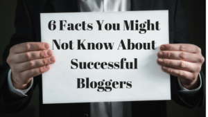 6 Facts You Might Not Know About Successful Bloggers