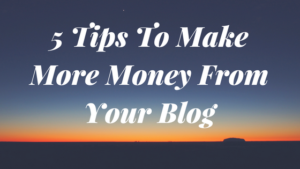 5 Tips To Make More Money From Your Blog